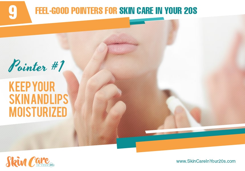keep your skin and lips moisturized skin care in your 20s